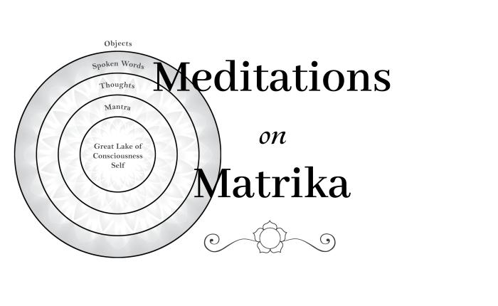 Meditations on Matrika